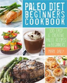 Paleo Diet Beginners Cookbook: 100 Easy & Creative Paleo Recipes for Beginners