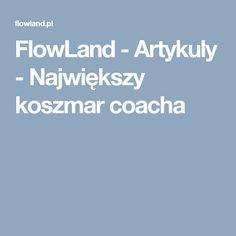 FlowLand - Artykuly - Największy koszmar coacha