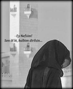 Ey Nefsim...Sen Öl ki Kalbim Dirilsin.. - güzel sözler dini anlamlı sözler ayrılık aşk sevgi sözleri mesajları