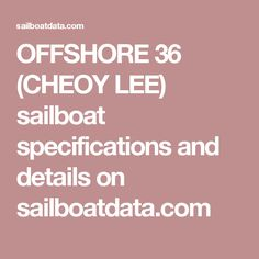 OFFSHORE 36 (CHEOY LEE) sailboat specifications and details on sailboatdata.com
