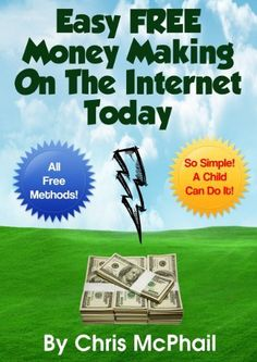 EASY FREE MONEY MAKING ON THE INTERNET TODAY by Christopher McPhail, http://www.amazon.com/dp/B00C5H4TSU/ref=cm_sw_r_pi_dp_vpSzrb06CVJCK