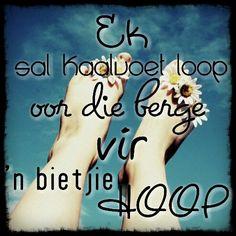 Ek sal kaalvoet loop oor die berge vir n bietjie hoop #afrikaans #qoutes #liefde