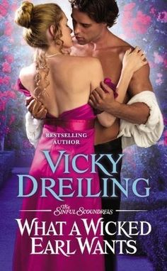 What a Wicked Earl Wants by Vicky Dreiling Bk. 1- The Sinful Scoundrels  May 28, 2013