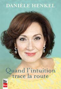 @daniele_henkel #Danièle Henkel - Quand l'intuition trace la route, une critique de son autobiographie
