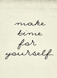 Make time For Yourself // Gratitude and inspiration