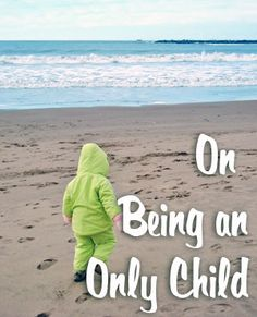 "On Being an Only Child. Great point of view from a woman who is an ""only child"" :)"