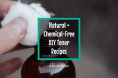 9 NATURAL, Chemical-Free TONERS to DIY