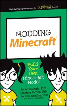 My kid can mod Minecraft? Oh my! There s no doubt about it: Minecraft has taken the world by storm.