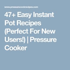47+ Easy Instant Pot Recipes (Perfect For New Users!)   Pressure Cooker