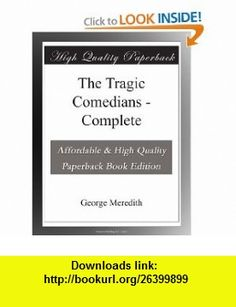 The Tragic Comedians - Complete George Meredith ,   ,  , ASIN: B003YJF8CY , tutorials , pdf , ebook , torrent , downloads , rapidshare , filesonic , hotfile , megaupload , fileserve