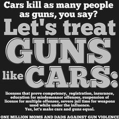 Let's treat guns like cars.