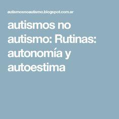 autismos no autismo: Rutinas: autonomía y autoestima