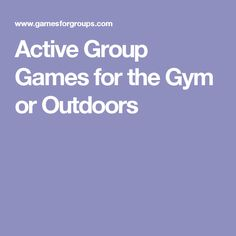 Active Group Games for the Gym or Outdoors