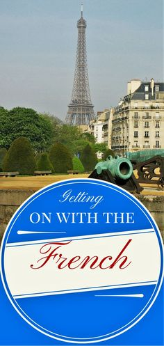 Some English speaking travelers find France, and the French, a bit intimidating.  But it is easy to get on with the French, and enjoy your trip to France