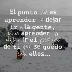 El punto no es aprender a dejar ir a la gente, sino aprender a dejar ir el pedazo de ti que se quedo en ellos...