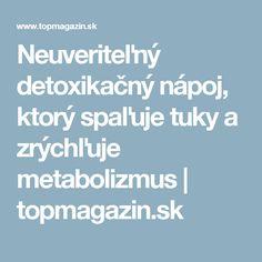 Neuveriteľný detoxikačný nápoj, ktorý spaľuje tuky a zrýchľuje metabolizmus   topmagazin.sk Detox, Healthy, Fitness, Pretty, Health