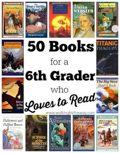 50 Books for a 6th Grader Who Loves to Read from Walking by the Way