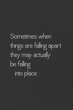 Top 30 Positive Quotes about Life -- falling apart = falling into place Great Quotes, Quotes To Live By, Me Quotes, Motivational Quotes, Inspirational Quotes, Quotes About Karma, Karma Quotes, Clever Quotes, Quotable Quotes