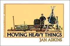 Moving Heavy Things.  Click on the book cover to request this title at the Bill or Gales Ferry Libraries. 8/13