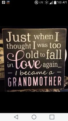 Just When I thought I was too old to fall in love again,I became a grandmother/ handpainted/wood sign/Mothers Day gift/Wall decor/ Yes, I'm in love and his name is Riley! The World's Most Beautiful Baby. Sign Quotes, Cute Quotes, Great Quotes, Inspirational Quotes, Funny Baby Quotes, Boy Quotes, Grandmother Quotes, Grandma And Grandpa, Grandmother Gifts