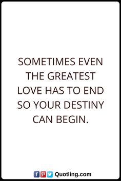 Destiny Quotes Sometimes even the greatest love has to end so your destiny can begin. Destiny Quotes, True Love Quotes, Great Love, Moving Forward, Letting Go, Qoutes, Poetry, Spirituality, Healing