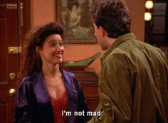 You say you're not mad when of course you really are: | 30 Examples Of How We Are All ElaineBenes    Pillicannn?