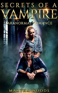 Paranormal Romance: Secrets of a Vampire (Book One) by [Woods, Martha]