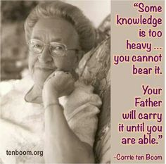 """Some knowledge is too heavy … you cannot bear it. Your Father will carry it until you are able."" -Corrie ten Boom, The Hiding Place ""For you did not. Bible Verses Quotes, Faith Quotes, Book Quotes, Scriptures, Biblical Quotes, Corrie Ten Boom, Christian Life, Christian Quotes, Uplifting Quotes"