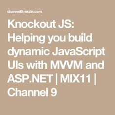 Knockout JS: Helping you build dynamic JavaScript UIs with MVVM and ASP.NET | MIX11 | Channel 9