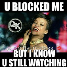 """And I've blocked you and have tried to hide but guess you and your so called """"friends""""are determined to act like dreams queens and keep creeping"""