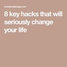 8 key hacks that will seriously change your life