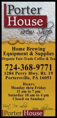 Take Route 19 North to Portersville where you can learn how to brew beer or make wine!  Porter House Brew Shop sells home brewing equipment and supplies and even offers classes each month!
