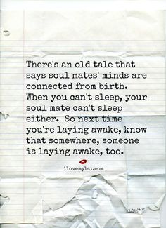 There's an old tale that says soul mates' minds are connected from birth. When you can't sleep, your soul mate can't sleep either.