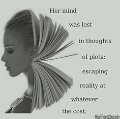 Her mind was lost in thoughts of plots; escaping reality at whatever the cost.