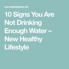 10 Signs You Are Not Drinking Enough Water – New Healthy Lifestyle