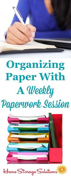 Here's tips for organizing paper in your home using a weekly paperwork session, which will keep you from accumulating paper and accomplishing all the paperwork types of tasks that need to get done in your home consistently on Home Storage Solutions 101