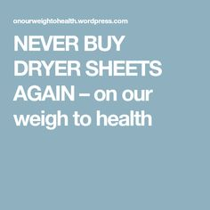 NEVER BUY DRYER SHEETS AGAIN – on our weigh to health