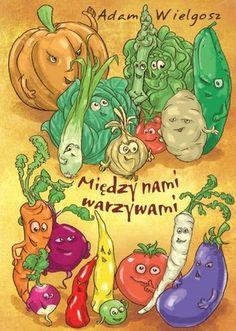 Między nami warzywami - Adam Wielgosz - Książka | Gandalf.com.pl Gandalf, Fictional Characters, Fantasy Characters