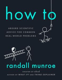 Booktopia has How To : Absurd Scientific Advice for Common Real-World Problems by Randall Munroe. Buy a discounted Paperback of How To : Absurd Scientific Advice for Common Real-World Problems online from Australia's leading online bookstore. New York Times, Ny Times, Web Comic, Randall Munroe, Good Books, Books To Read, Buy Books, The Ocean, The Oatmeal