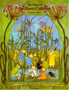 The Story of The Root Children  by Sibylle von Olfers   ISBN- 086315106X 9780863151064   An enchanting tale of the wildflower and meadow flower root-children. Watercolor paintings illustrate the bounty and beauty of the seasons.   Some wear on corners
