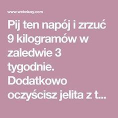 Pij ten napój i zrzuć 9 kilogramów w zaledwie 3 tygodnie. Dodatkowo oczyścisz jelita z toksyn! Herbal Remedies, Natural Remedies, Gut Health, Health Fitness, Atkins, Good Healthy Recipes, Detox Drinks, Nutrition, Health And Beauty