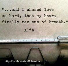 I chased love so hard... Alfa
