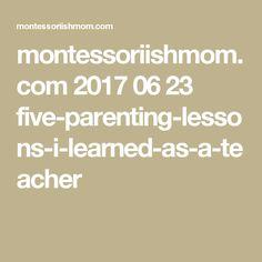 montessoriishmom.com 2017 06 23 five-parenting-lessons-i-learned-as-a-teacher