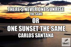 """""""Nunca hay un amanecer idéntico o una puesta de sol igual."""""""