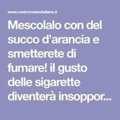 Mescolalo con del succo d'arancia e smetterete di fumare! il gusto delle sigarette diventerà insopportabile! - Centro Meteo Italiano