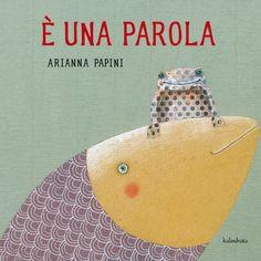 Libri per bambini da leggere d'estate: È una parola, di Arianna Papini