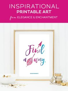 Your weekly free printable inspirational quote from Elegance and Enchantment! // Find a way. // Simply print, trim and frame this quote for an easy, last minute gift or use it to update the artwork in your home, church, classroom or office. #enchantingmondays