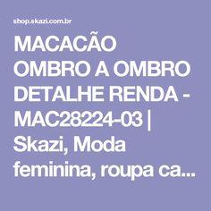 MACACÃO OMBRO A OMBRO DETALHE RENDA - MAC28224-03 | Skazi, Moda feminina, roupa casual, vestidos, saias, mulher moderna