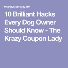 10 Brilliant Hacks Every Dog Owner Should Know - The Krazy Coupon Lady #dogtraininghacks