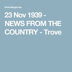 23 Nov 1939 - NEWS FROM THE COUNTRY - Trove